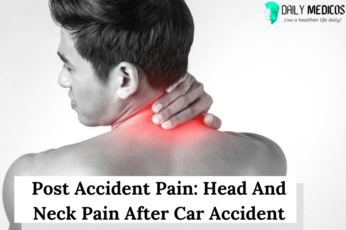 Post Accident Pain: Head And Neck Pain After Car Accident 1 - Daily Medicos