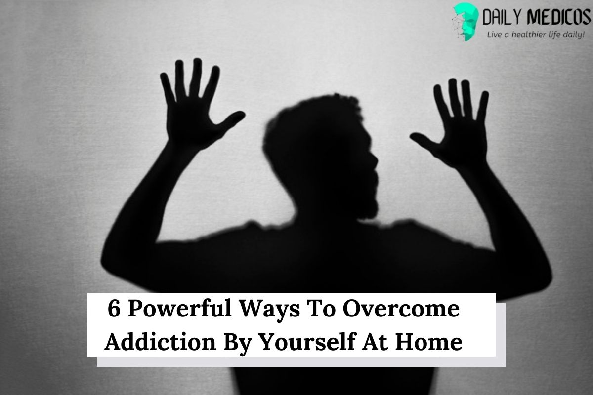 6 Powerful Ways To Overcome Addiction By Yourself At Home 17 - Daily Medicos