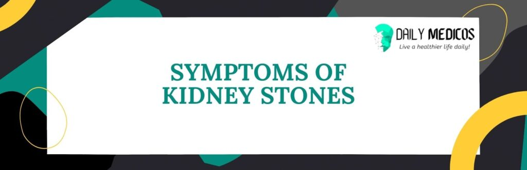 Kidney Stones; Symptoms, Causes, Types of Stones, Treatment, and Preventions 3 - Daily Medicos