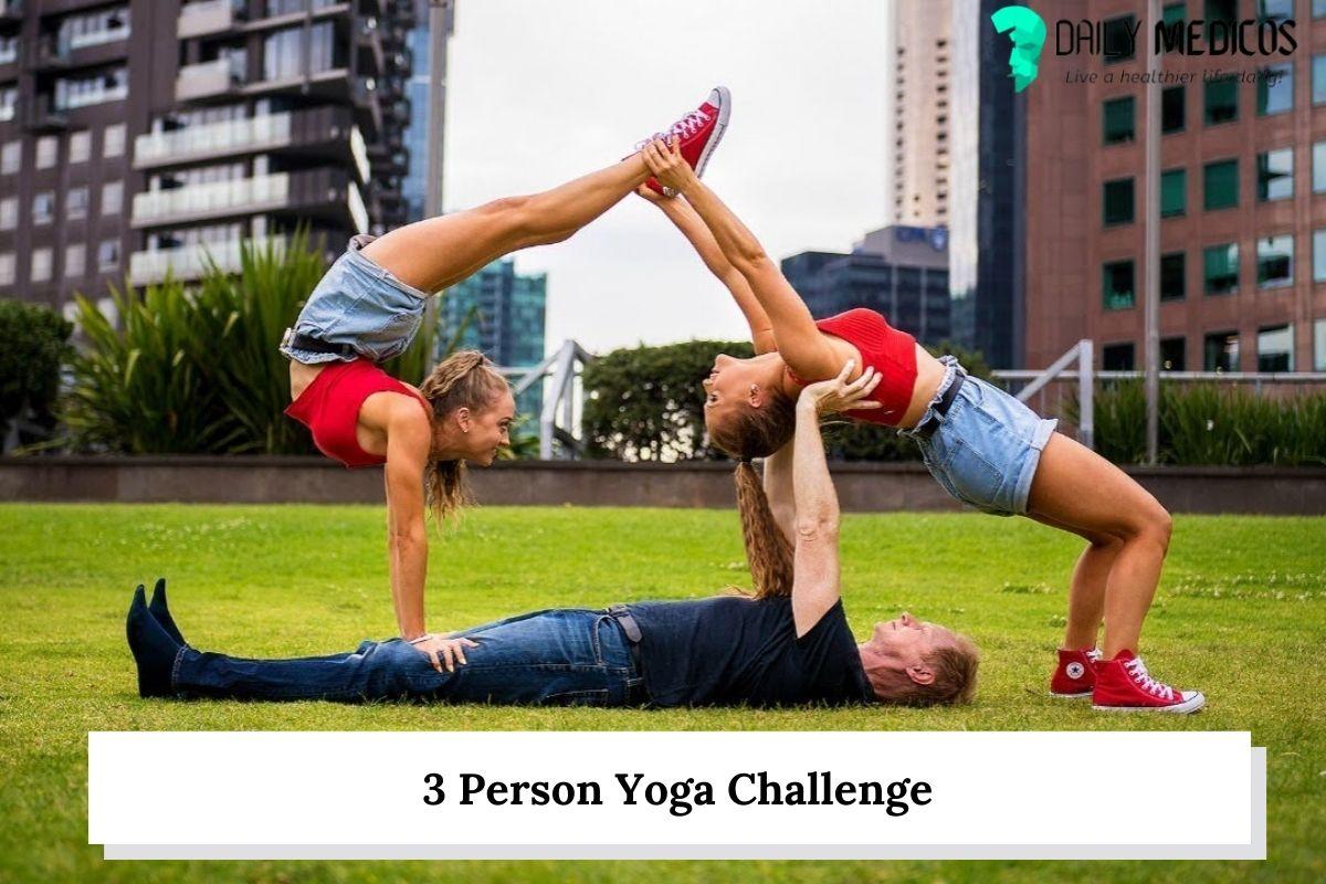 3 Person Yoga Challenge 1 - Daily Medicos