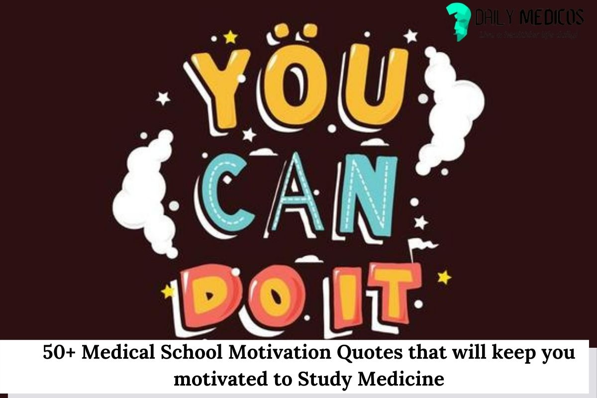 50+ Medical School Motivation Quotes that will keep you motivated to Study Medicine 7 - Daily Medicos