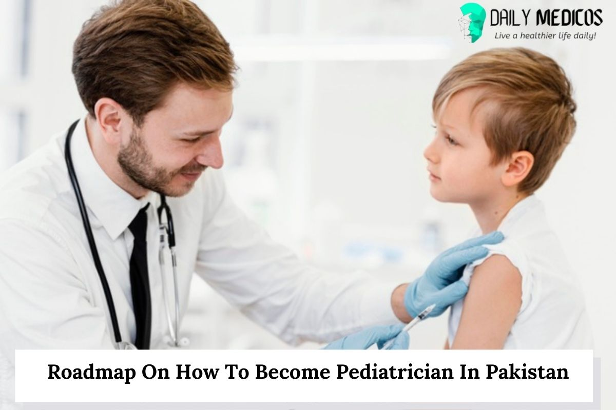 Roadmap On How To Become Pediatrician In Pakistan 22 - Daily Medicos