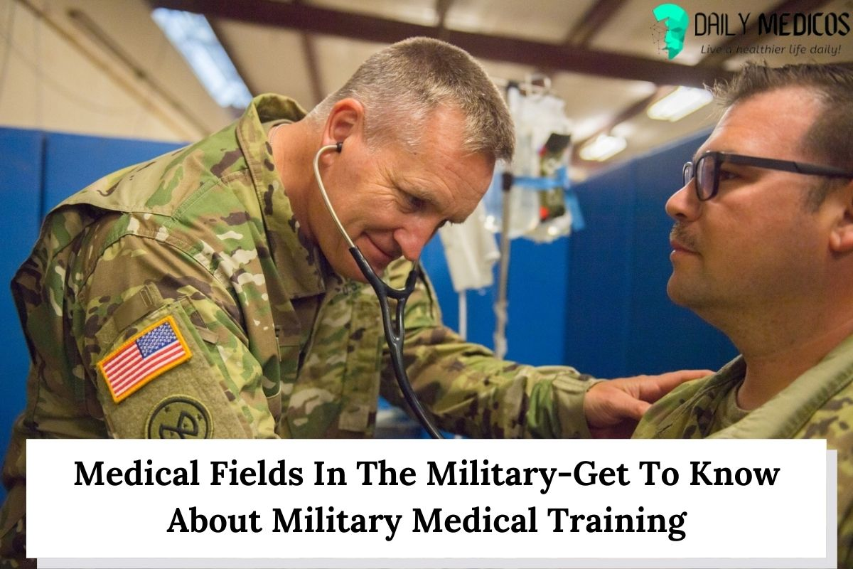 Medical Fields In The Military-Get To Know About Military Medical Training 1 - Daily Medicos