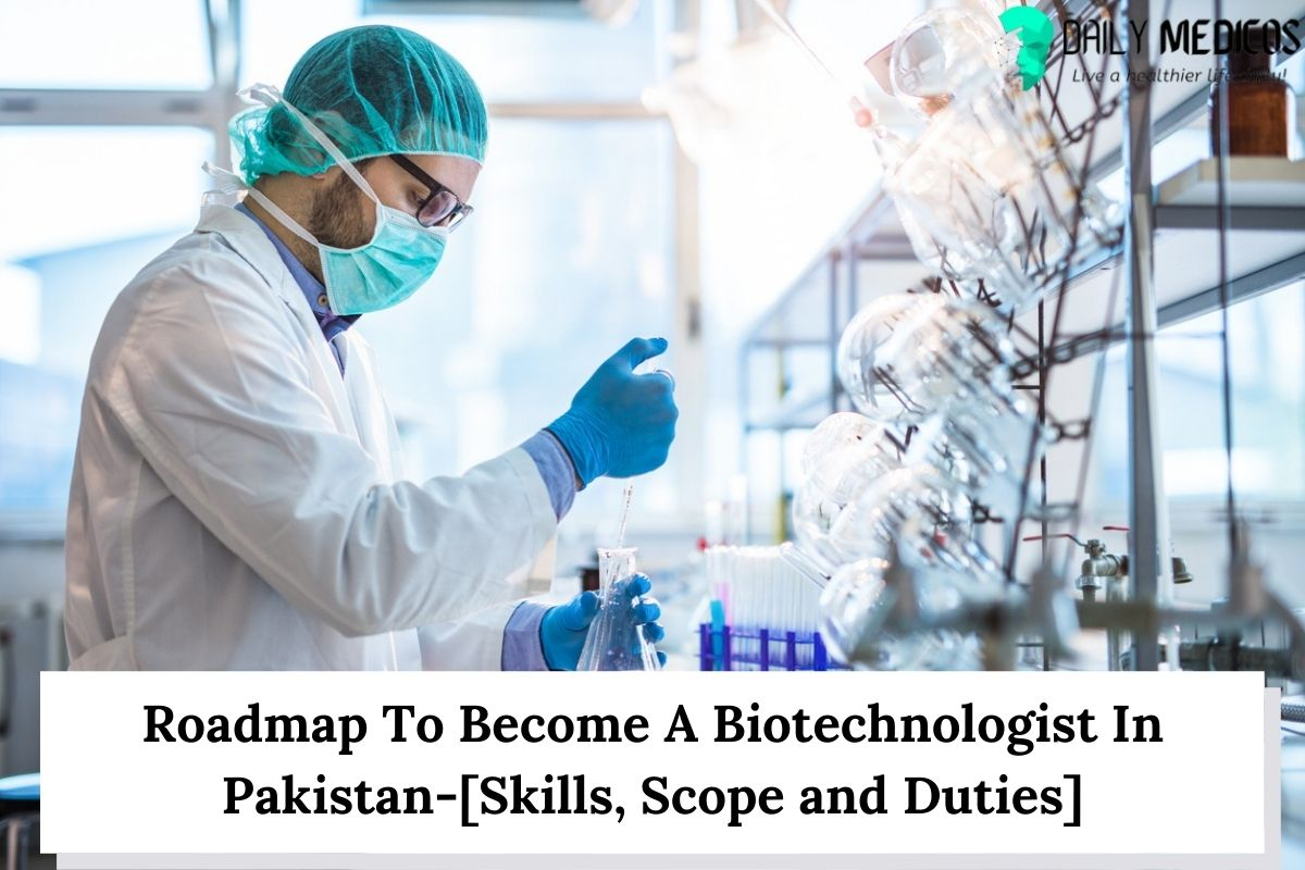 Roadmap To Become A Biotechnologist In Pakistan-[Skills, Scope and Duties] 1 - Daily Medicos