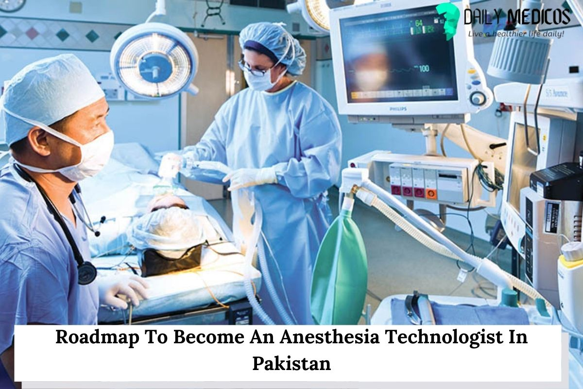 Roadmap To Become An Anesthesia Technologist In Pakistan 1 - Daily Medicos