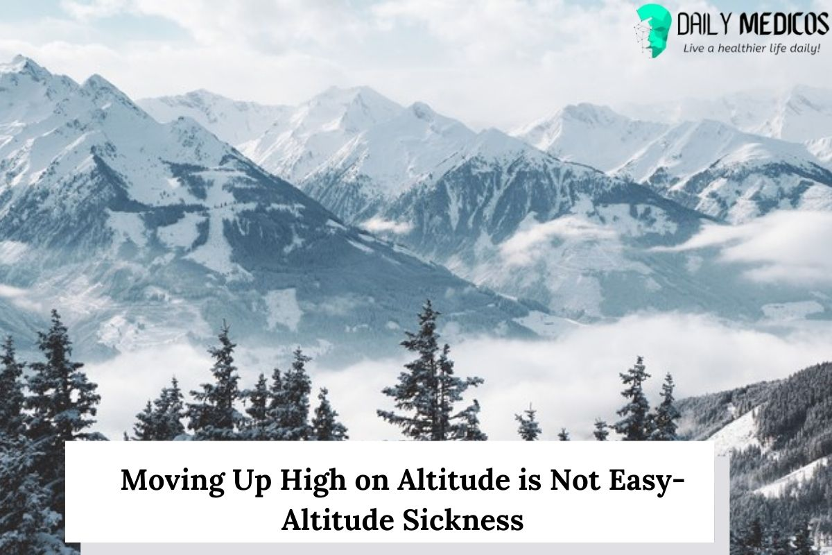 Moving Up High on Altitude is Not Easy-Altitude Sickness 1 - Daily Medicos