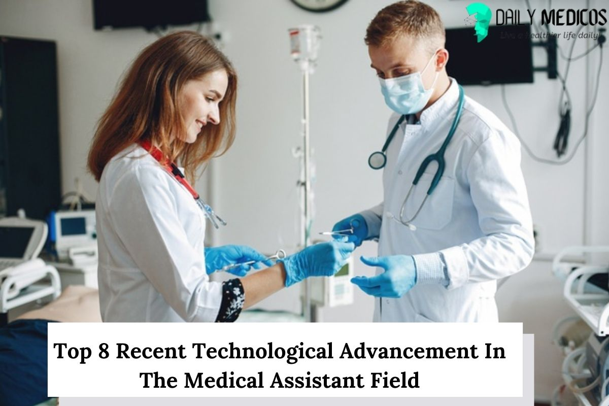 Top 8 Recent Technological Advancement In The Medical Assistant Field 1 - Daily Medicos