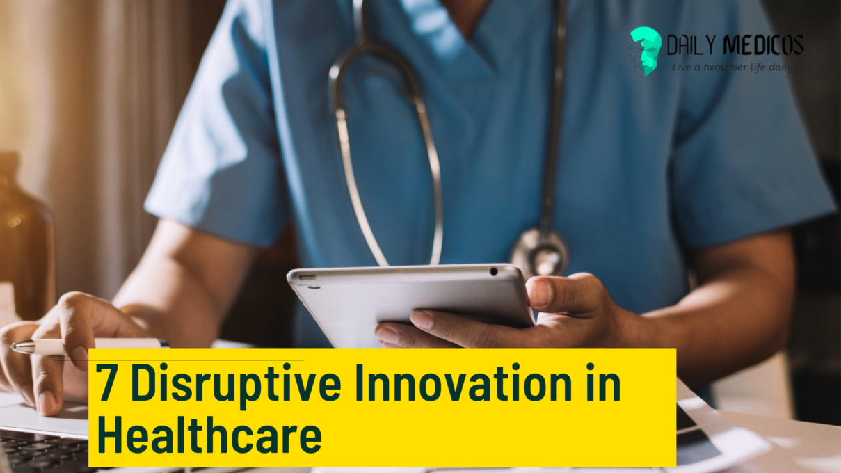 7 Disruptive Innovation in Healthcare that will Revolutionize Medical Management in 2021 to onwards 13 - Daily Medicos