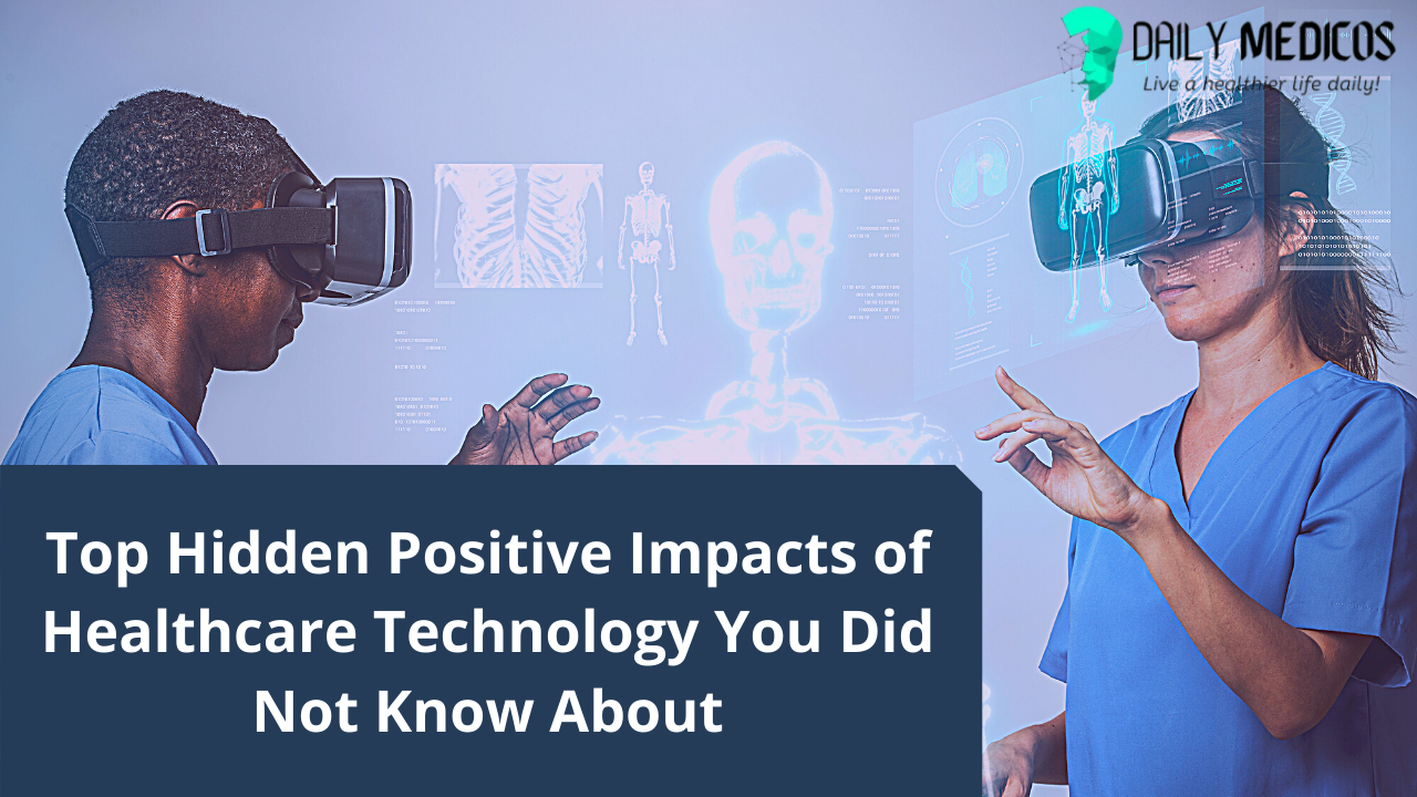 Top Hidden Positive Impacts of Healthcare Technology You Did Not Know About 1 - Daily Medicos