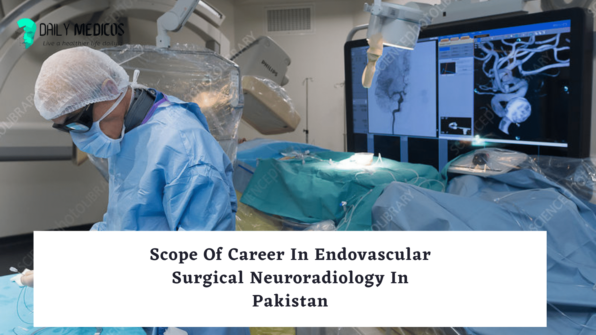 Scope Of Career In Endovascular Surgical Neuroradiology In Pakistan 25 - Daily Medicos