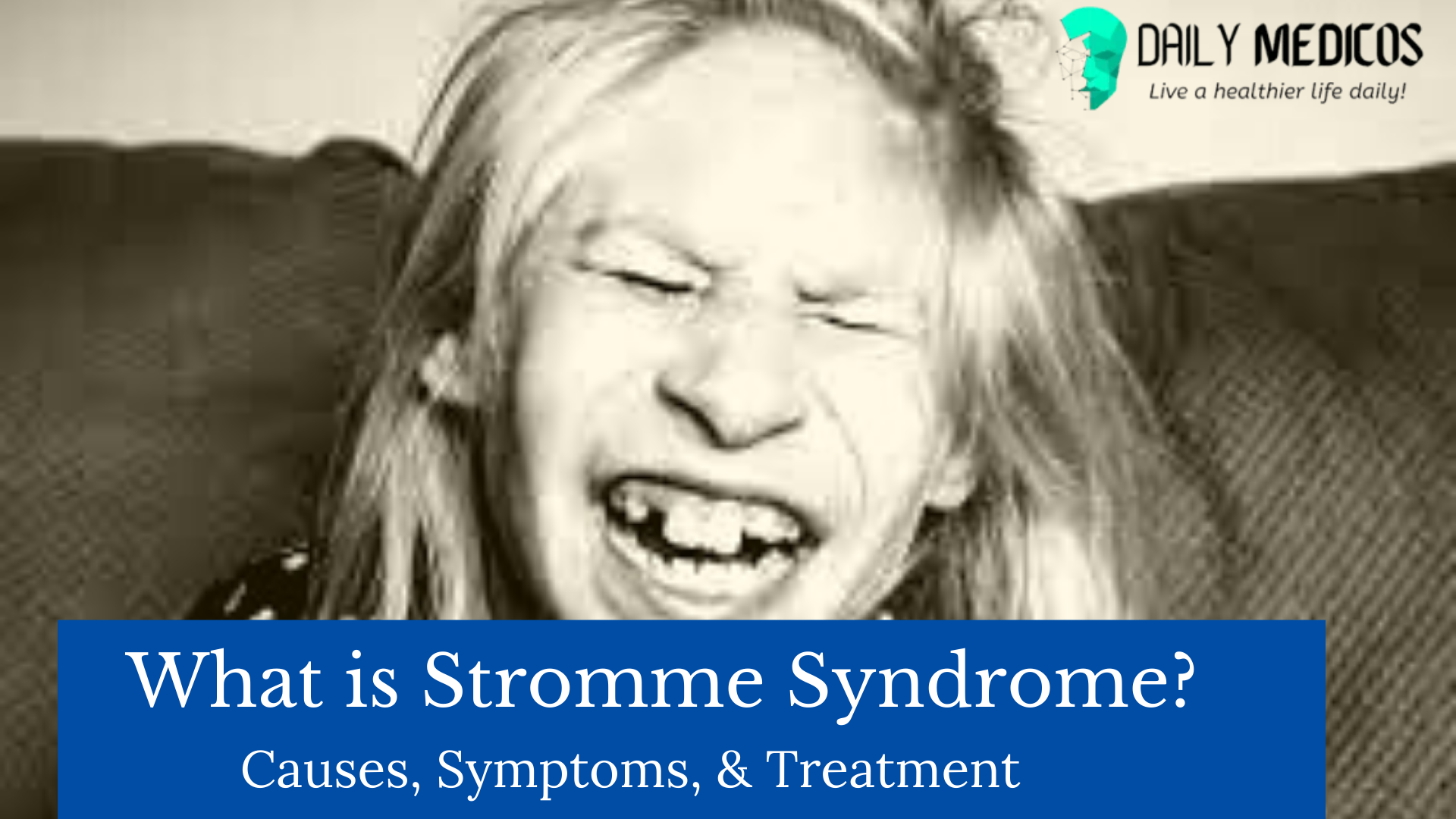 Stromme Syndrome: Causes, Symptoms, & Treatment 1 - Daily Medicos