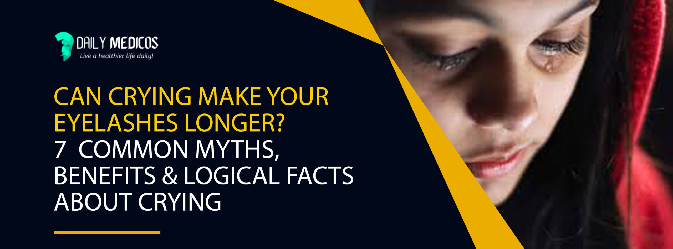 Can Crying Make Your Eyelashes Longer? 7 Common Myths, Benefits & Logical Facts About Crying 7 - Daily Medicos