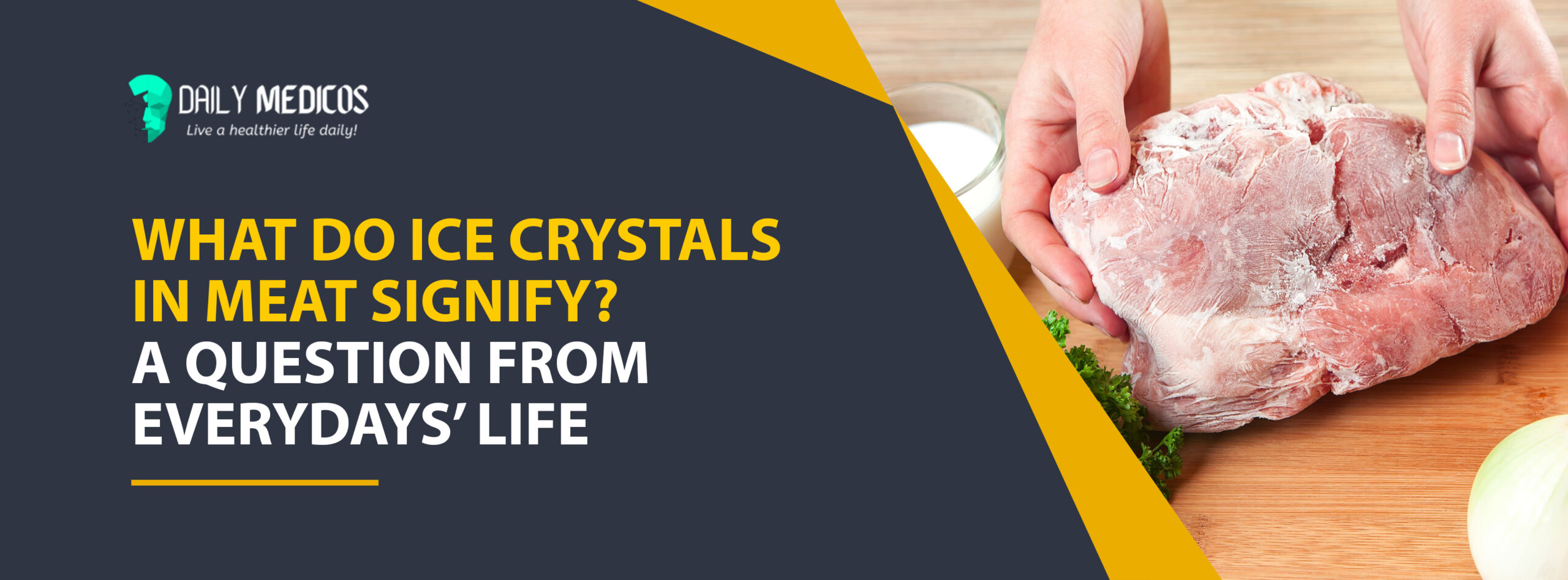 What Do Ice Crystals in Meat Signify? Are They Health Hazardous? [A Question From Everydays' Life] 23 - Daily Medicos