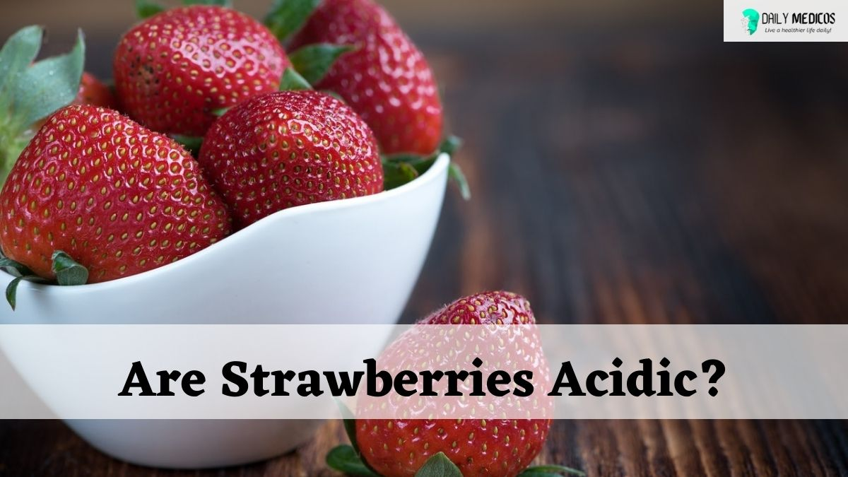 Are Strawberries Acidic? Science-Backed Answer 1 - Daily Medicos
