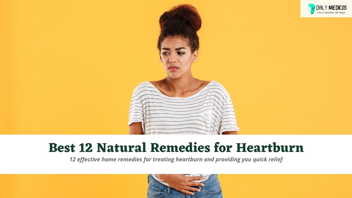 Best 12 Natural Remedies for Heartburn 9 - Daily Medicos