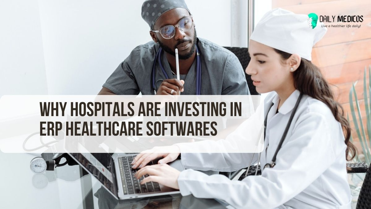 Why Hospitals are Investing In ERP Healthcare Softwares